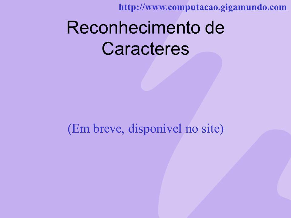 http://www.computacao.gigamundo.com Reconhecimento de Caracteres (Em breve, disponível no site)