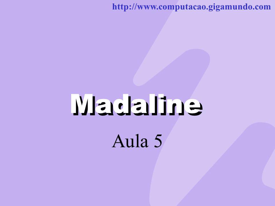 http://www.computacao.gigamundo.com Madaline Aula 5
