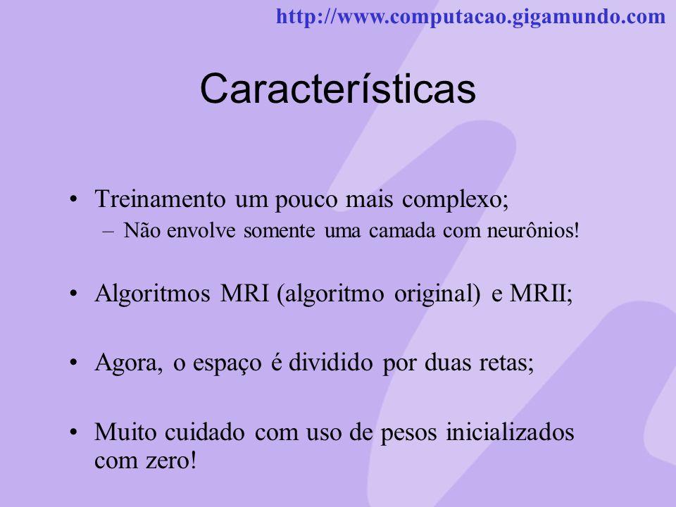 http://www.computacao.gigamundo.com Características Treinamento um pouco mais complexo; –Não envolve somente uma camada com neurônios! Algoritmos MRI