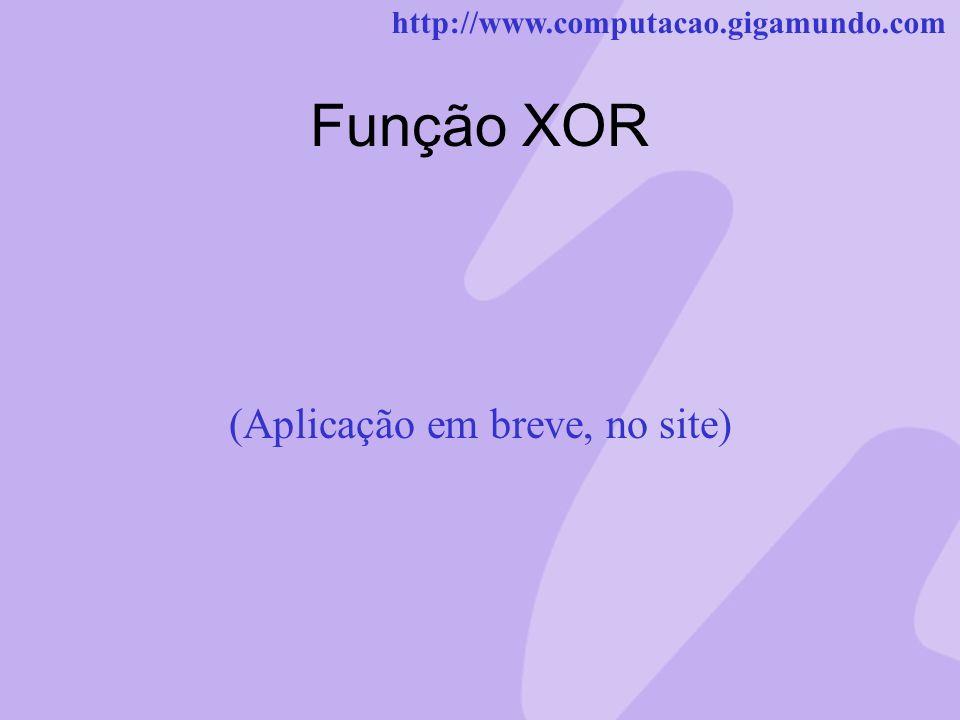 http://www.computacao.gigamundo.com Função XOR (Aplicação em breve, no site)