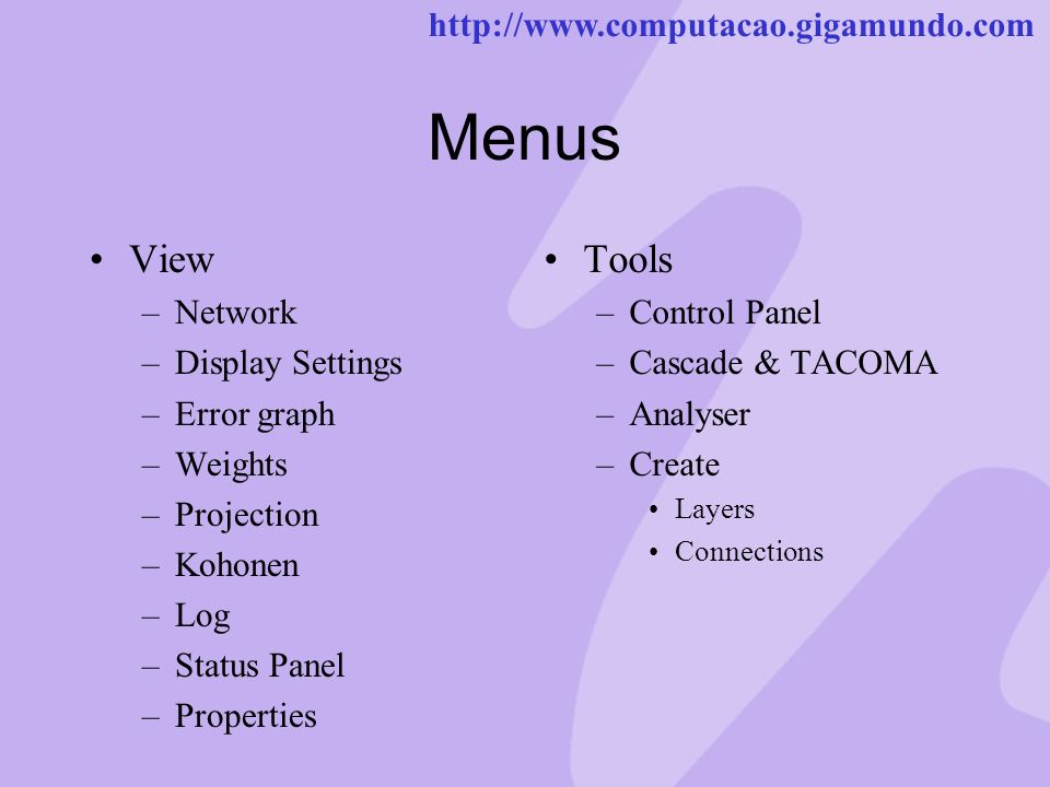 http://www.computacao.gigamundo.com Menus Pattern –Add –Modify –Copy –New Set Window –Cascade –Close all Help –Contents –About