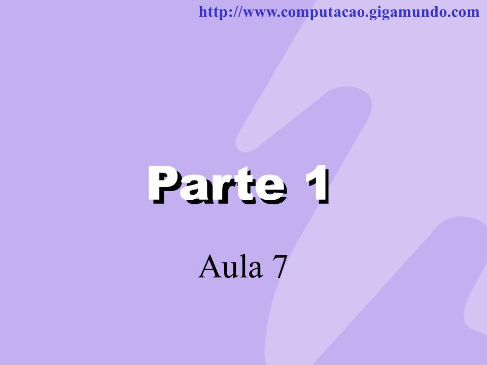 http://www.computacao.gigamundo.com Parte 1 Aula 7