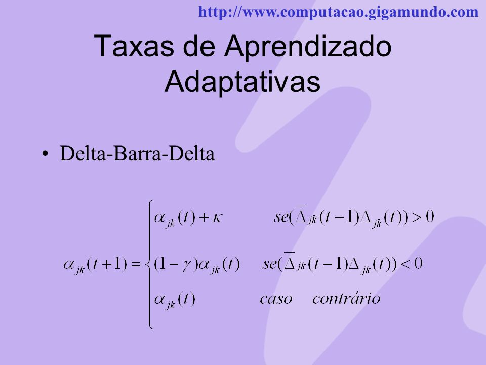 http://www.computacao.gigamundo.com Taxas de Aprendizado Adaptativas Delta-Barra-Delta