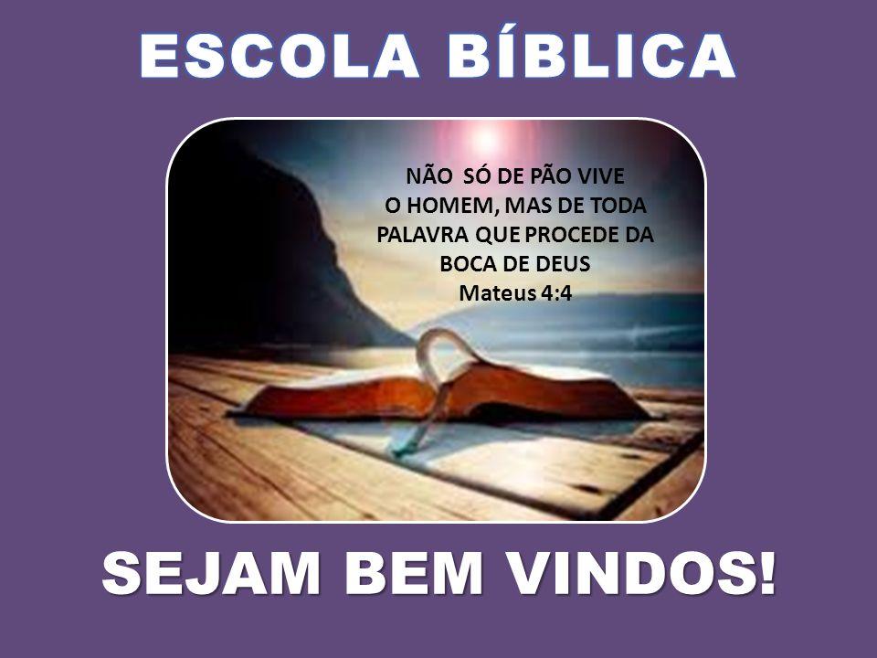 SEJAM BEM VINDOS! NÃO SÓ DE PÃO VIVE O HOMEM, MAS DE TODA PALAVRA QUE PROCEDE DA BOCA DE DEUS Mateus 4:4