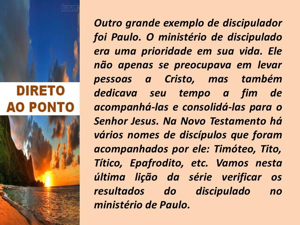 Outro grande exemplo de discipulador foi Paulo. O ministério de discipulado era uma prioridade em sua vida. Ele não apenas se preocupava em levar pess
