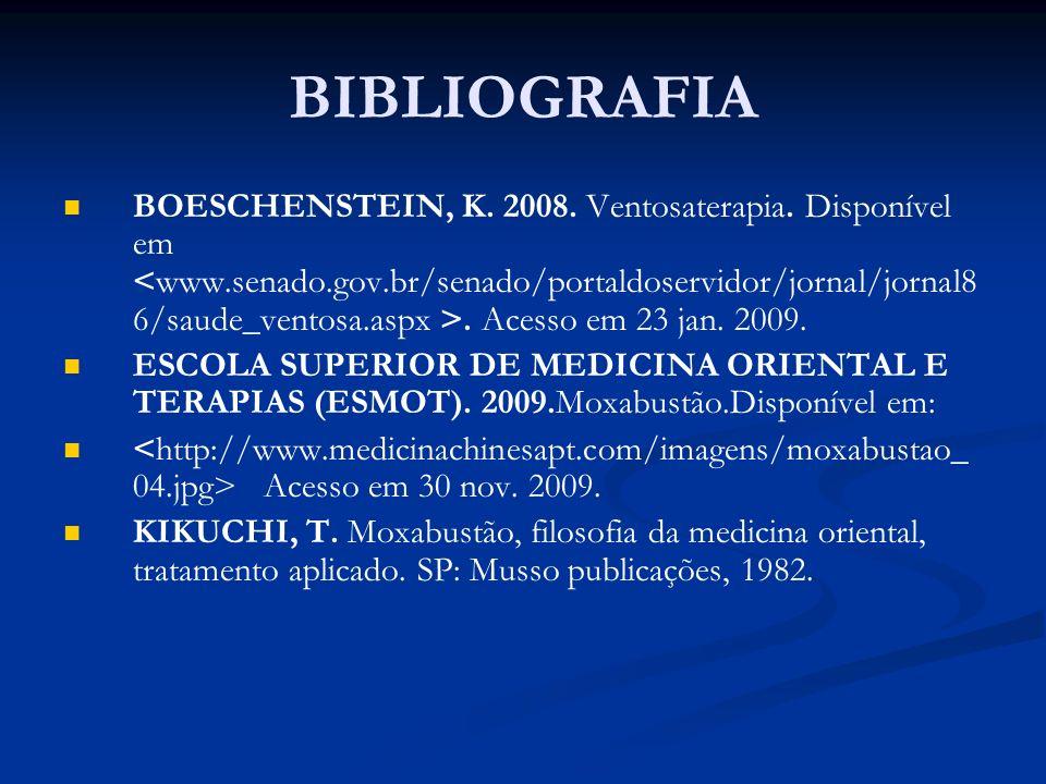 BIBLIOGRAFIA BOESCHENSTEIN, K. 2008. Ventosaterapia. Disponível em. Acesso em 23 jan. 2009. ESCOLA SUPERIOR DE MEDICINA ORIENTAL E TERAPIAS (ESMOT). 2