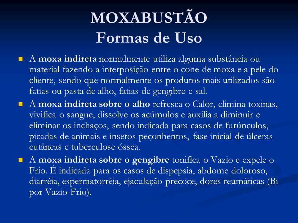 MOXABUSTÃO Formas de Uso A moxa indireta normalmente utiliza alguma substância ou material fazendo a interposição entre o cone de moxa e a pele do cli