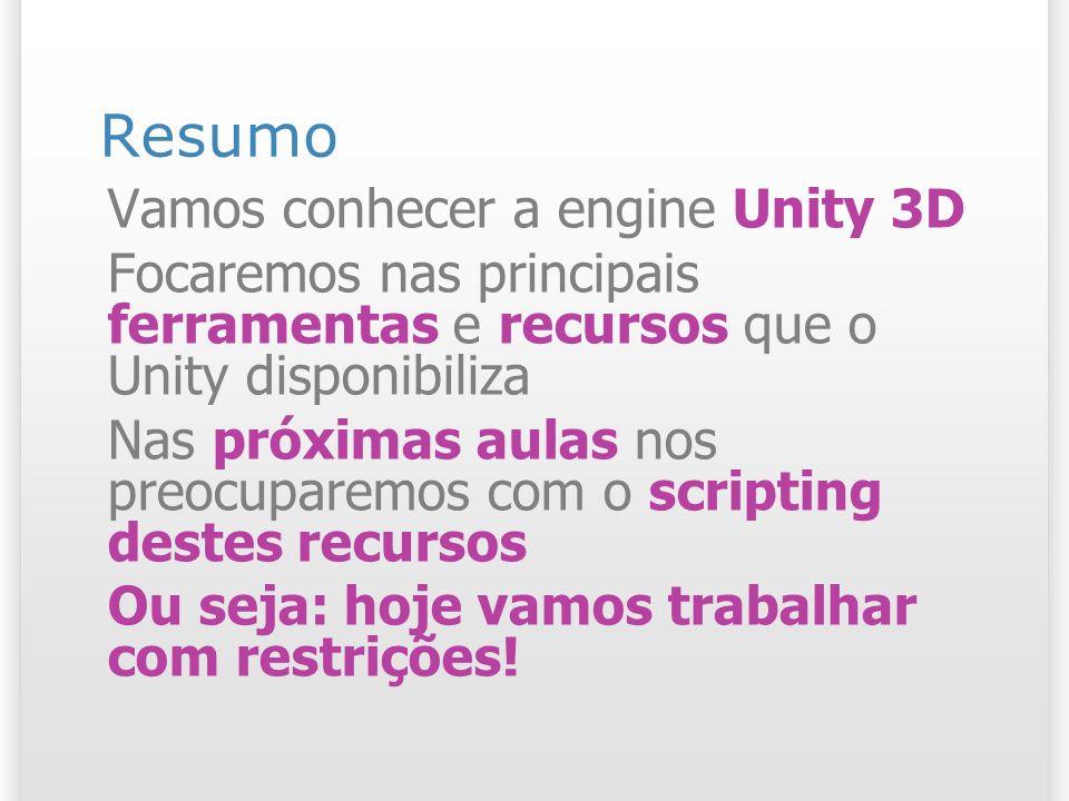 Resumo Vamos conhecer a engine Unity 3D Focaremos nas principais ferramentas e recursos que o Unity disponibiliza Nas próximas aulas nos preocuparemos