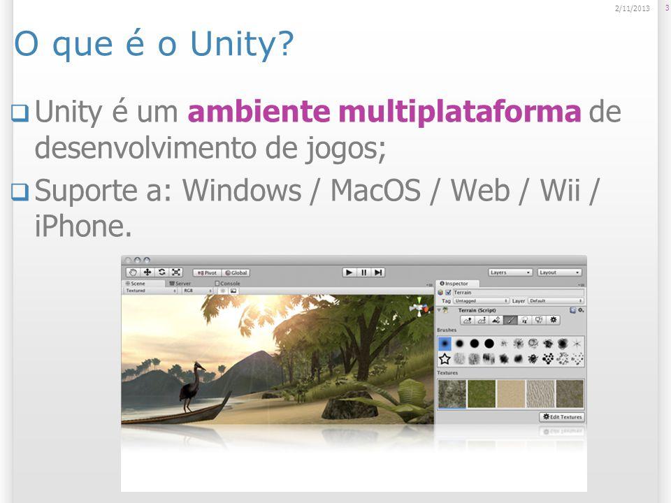 O que é o Unity? Unity é um ambiente multiplataforma de desenvolvimento de jogos; Suporte a: Windows / MacOS / Web / Wii / iPhone. 3 2/11/2013