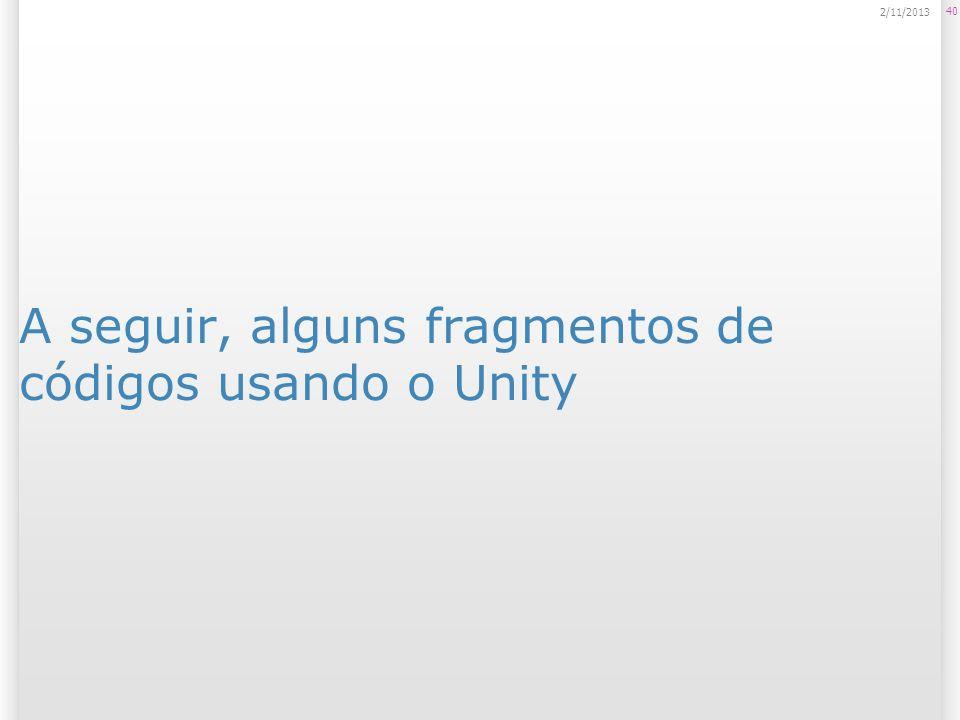 A seguir, alguns fragmentos de códigos usando o Unity 40 2/11/2013