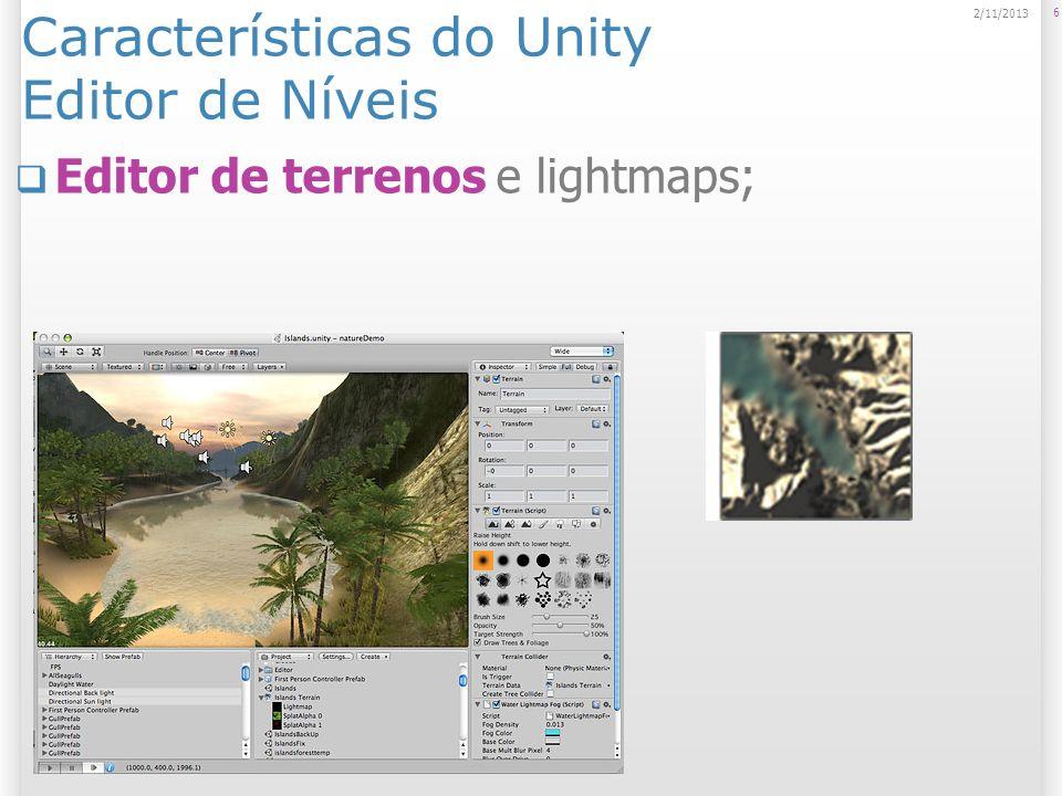 Características do Unity Gráficos Suporte a Direct3D 9 e OpenGL; 7 2/11/2013