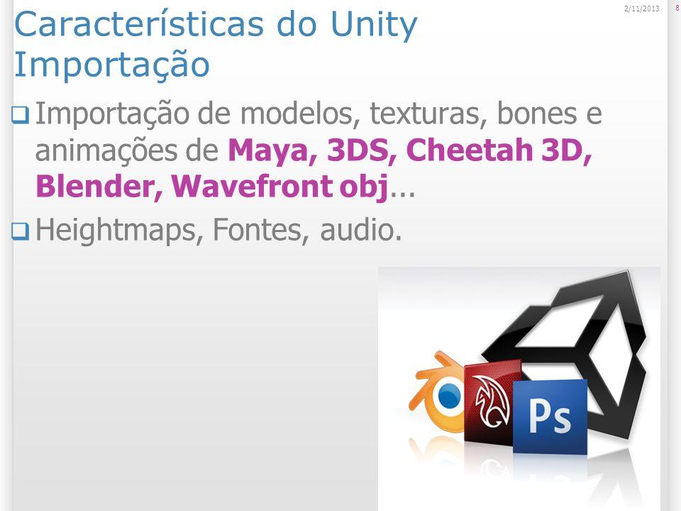 Características do Unity Importação Importação de modelos, texturas, bones e animações de Maya, 3DS, Cheetah 3D, Blender, Wavefront obj... Heightmaps,