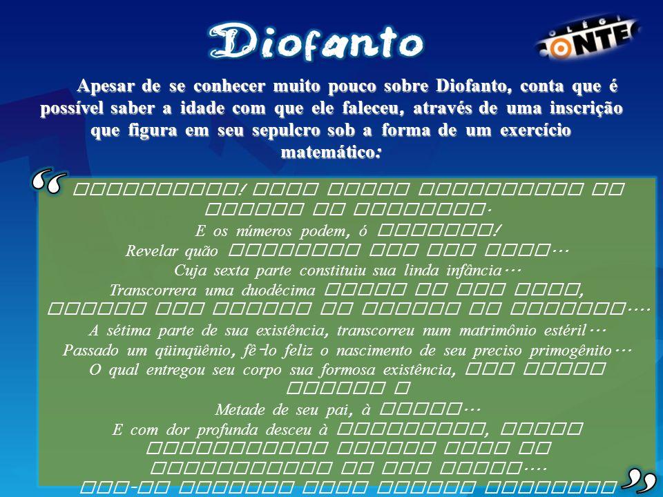 Apesar de se conhecer muito pouco sobre Diofanto, conta que é possível saber a idade com que ele faleceu, através de uma inscrição que figura em seu s