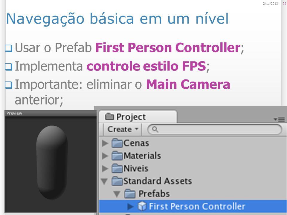 Navegação básica em um nível Usar o Prefab First Person Controller; Implementa controle estilo FPS; Importante: eliminar o Main Camera anterior; 11 2/