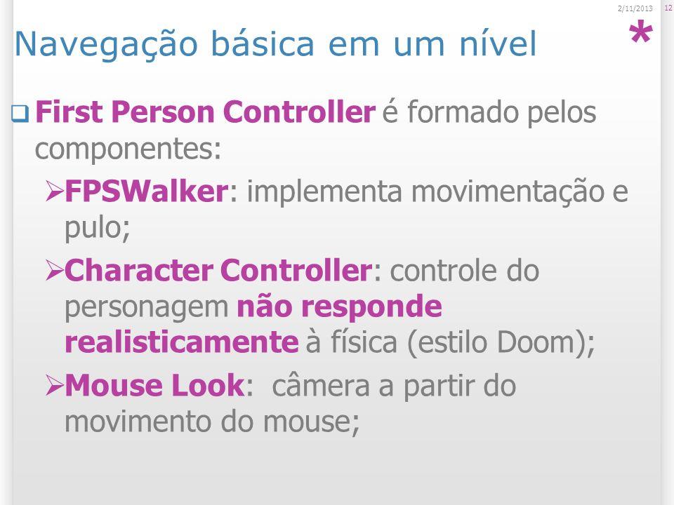 Navegação básica em um nível First Person Controller é formado pelos componentes: FPSWalker: implementa movimentação e pulo; Character Controller: con
