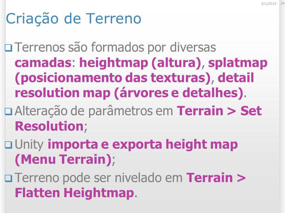 Criação de Terreno Terrenos são formados por diversas camadas: heightmap (altura), splatmap (posicionamento das texturas), detail resolution map (árvo