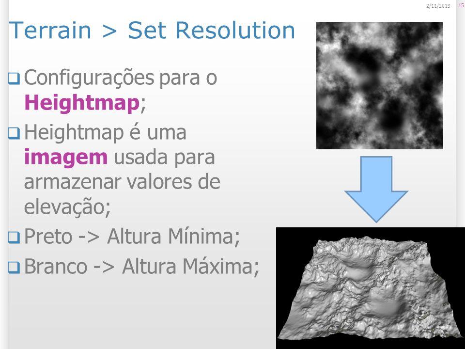 Terrain > Set Resolution Configurações para o Heightmap; Heightmap é uma imagem usada para armazenar valores de elevação; Preto -> Altura Mínima; Bran