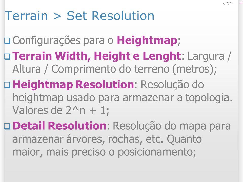 Terrain > Set Resolution Configurações para o Heightmap; Terrain Width, Height e Lenght: Largura / Altura / Comprimento do terreno (metros); Heightmap