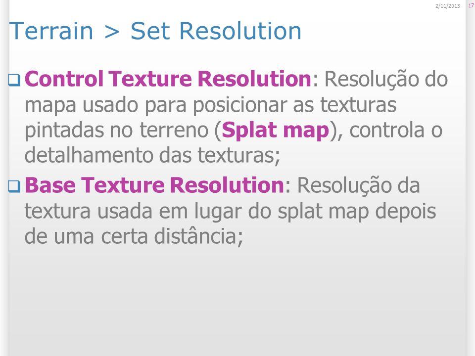Terrain > Set Resolution Control Texture Resolution: Resolução do mapa usado para posicionar as texturas pintadas no terreno (Splat map), controla o d