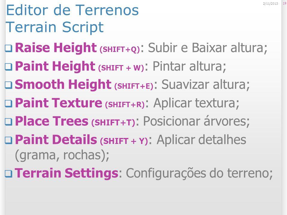 Editor de Terrenos Terrain Script Raise Height (SHIFT+Q) : Subir e Baixar altura; Paint Height (SHIFT + W) : Pintar altura; Smooth Height (SHIFT+E) :