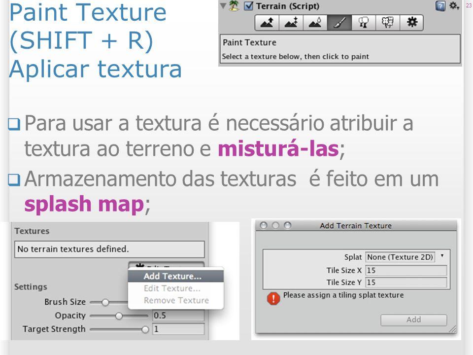 Paint Texture (SHIFT + R) Aplicar textura Para usar a textura é necessário atribuir a textura ao terreno e misturá-las; Armazenamento das texturas é f
