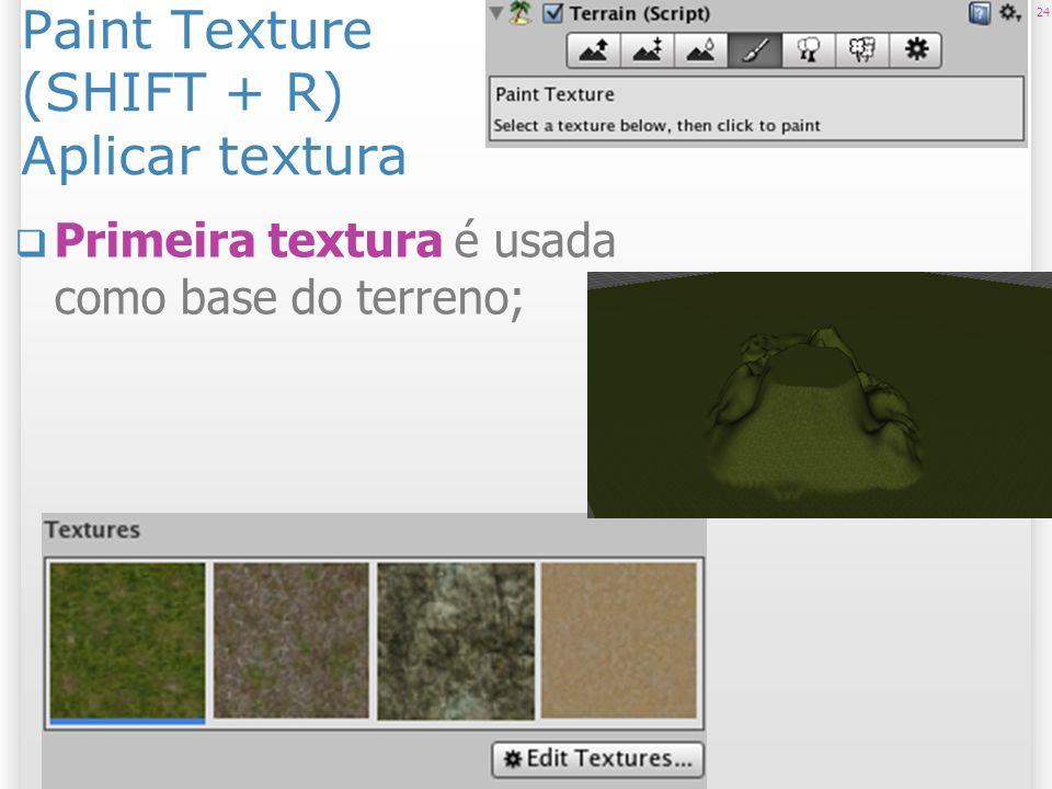 Paint Texture (SHIFT + R) Aplicar textura Primeira textura é usada como base do terreno; 24 2/11/2013