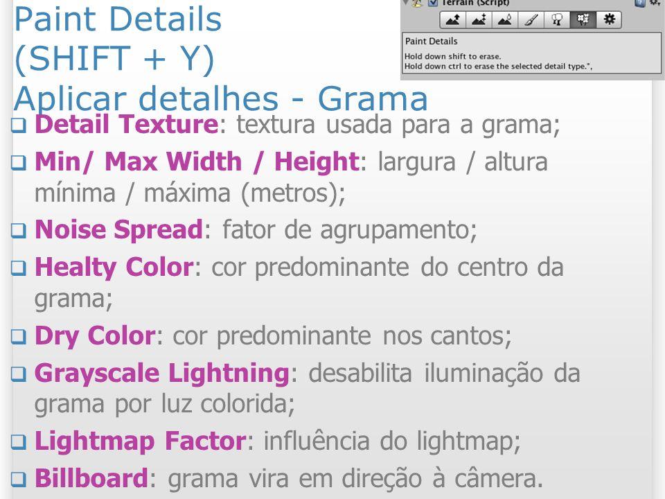 Paint Details (SHIFT + Y) Aplicar detalhes - Grama Detail Texture: textura usada para a grama; Min/ Max Width / Height: largura / altura mínima / máxi