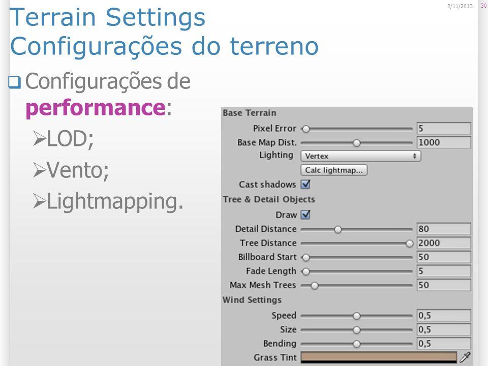 Terrain Settings Configurações do terreno Configurações de performance: LOD; Vento; Lightmapping. 30 2/11/2013