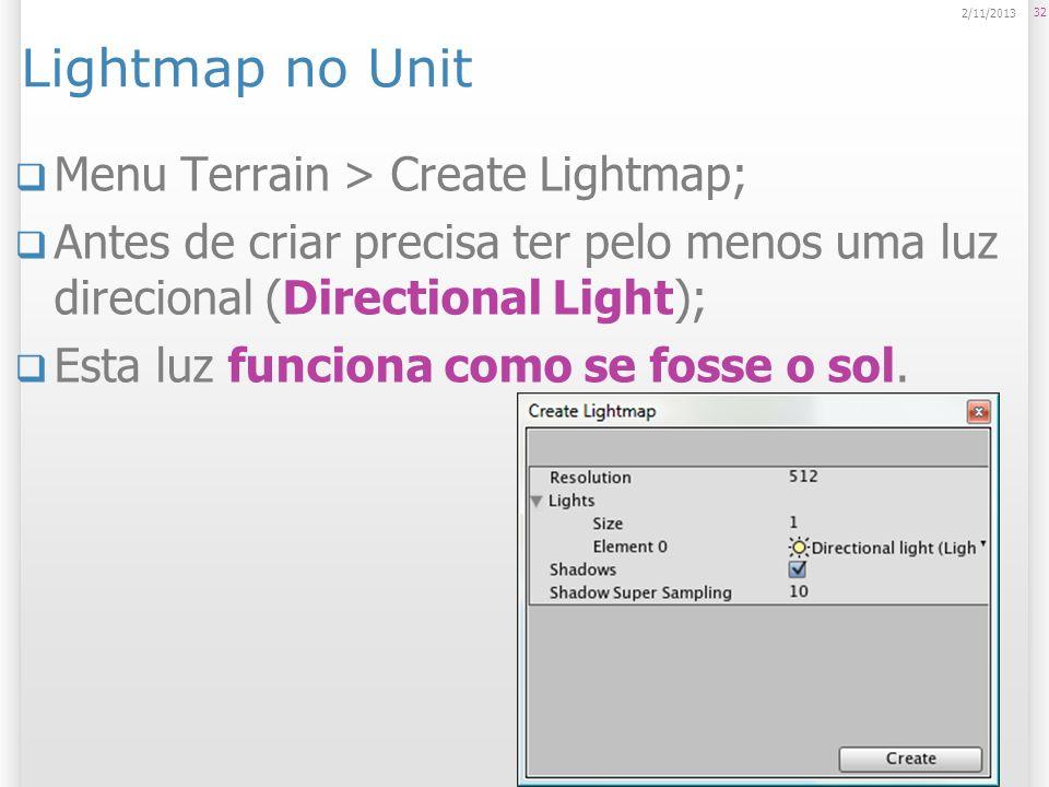 Lightmap no Unit Menu Terrain > Create Lightmap; Antes de criar precisa ter pelo menos uma luz direcional (Directional Light); Esta luz funciona como