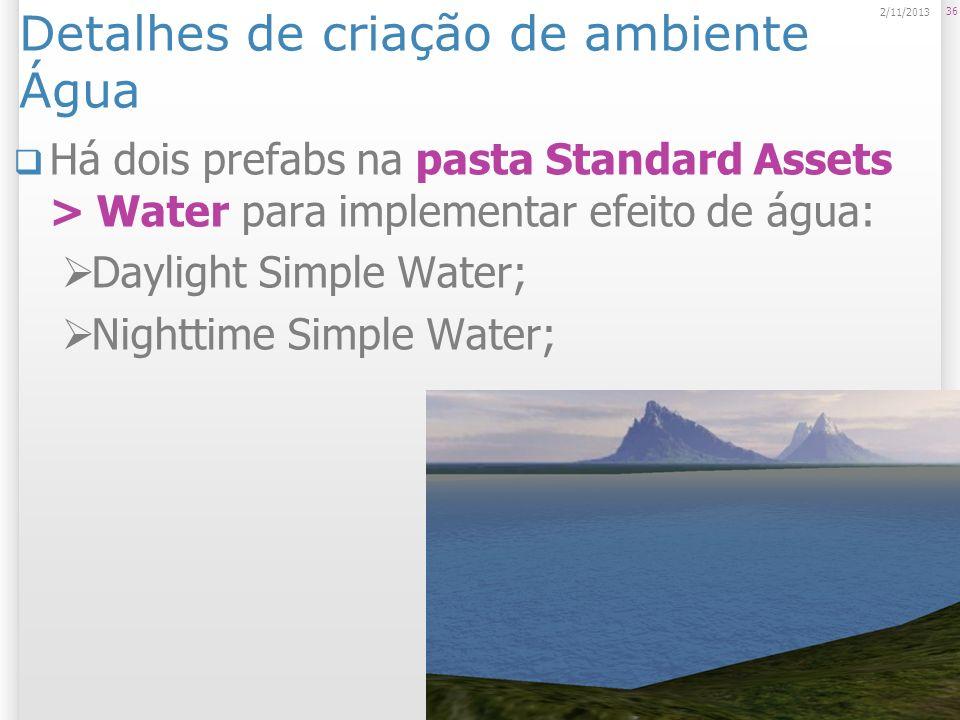 Detalhes de criação de ambiente Água Há dois prefabs na pasta Standard Assets > Water para implementar efeito de água: Daylight Simple Water; Nighttim
