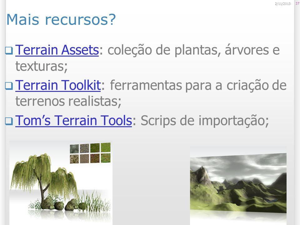 Mais recursos? Terrain Assets: coleção de plantas, árvores e texturas; Terrain Assets Terrain Toolkit: ferramentas para a criação de terrenos realista