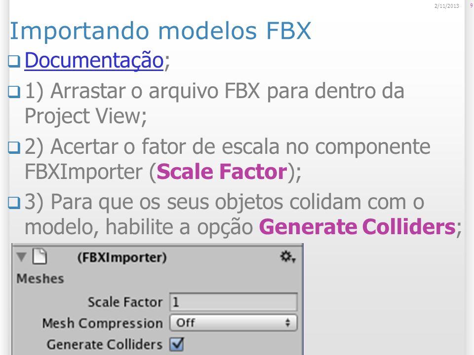 Importando pacotes do Unity Download de pacotes de recursos; Download de pacotes de recursos 1) Selecionar a opção Assets > Import Package; 2) Escolher um arquivo com a extensão.unitypackage; 10 2/11/2013