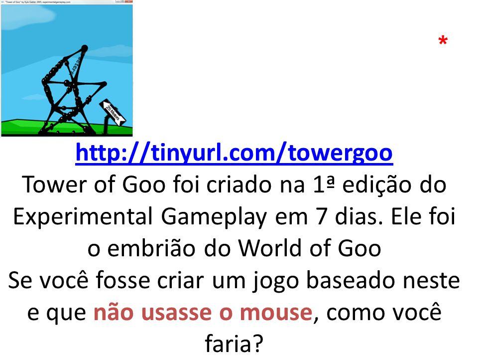 http://tinyurl.com/towergoo http://tinyurl.com/towergoo Tower of Goo foi criado na 1ª edição do Experimental Gameplay em 7 dias. Ele foi o embrião do