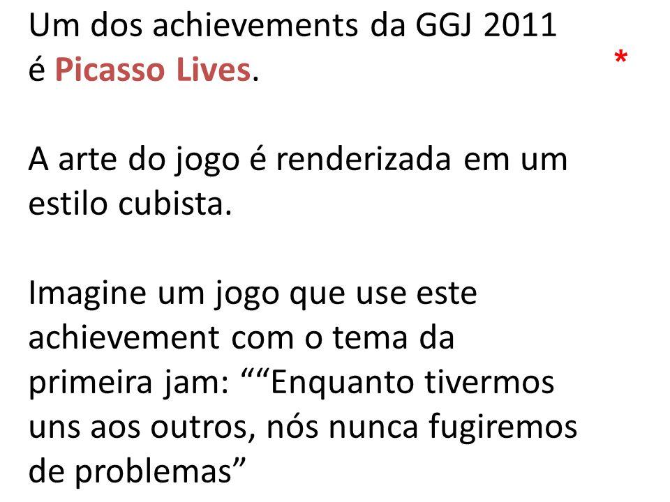 Um dos achievements da GGJ 2011 é Picasso Lives. A arte do jogo é renderizada em um estilo cubista. Imagine um jogo que use este achievement com o tem