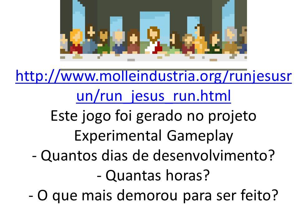 http://www.molleindustria.org/runjesusr un/run_jesus_run.html http://www.molleindustria.org/runjesusr un/run_jesus_run.html Este jogo foi gerado no pr