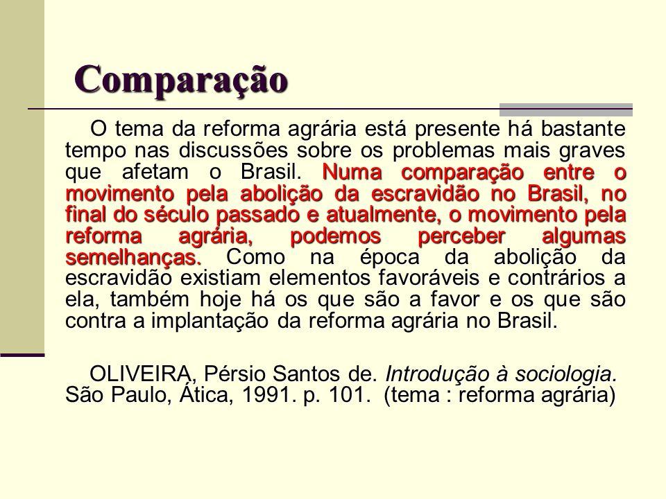 Comparação O tema da reforma agrária está presente há bastante tempo nas discussões sobre os problemas mais graves que afetam o Brasil. Numa comparaçã