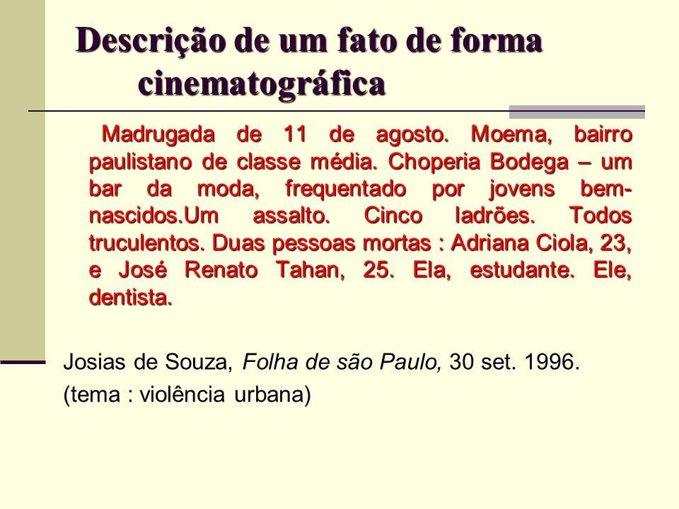 Descrição de um fato de forma cinematográfica Madrugada de 11 de agosto. Moema, bairro paulistano de classe média. Choperia Bodega – um bar da moda, f