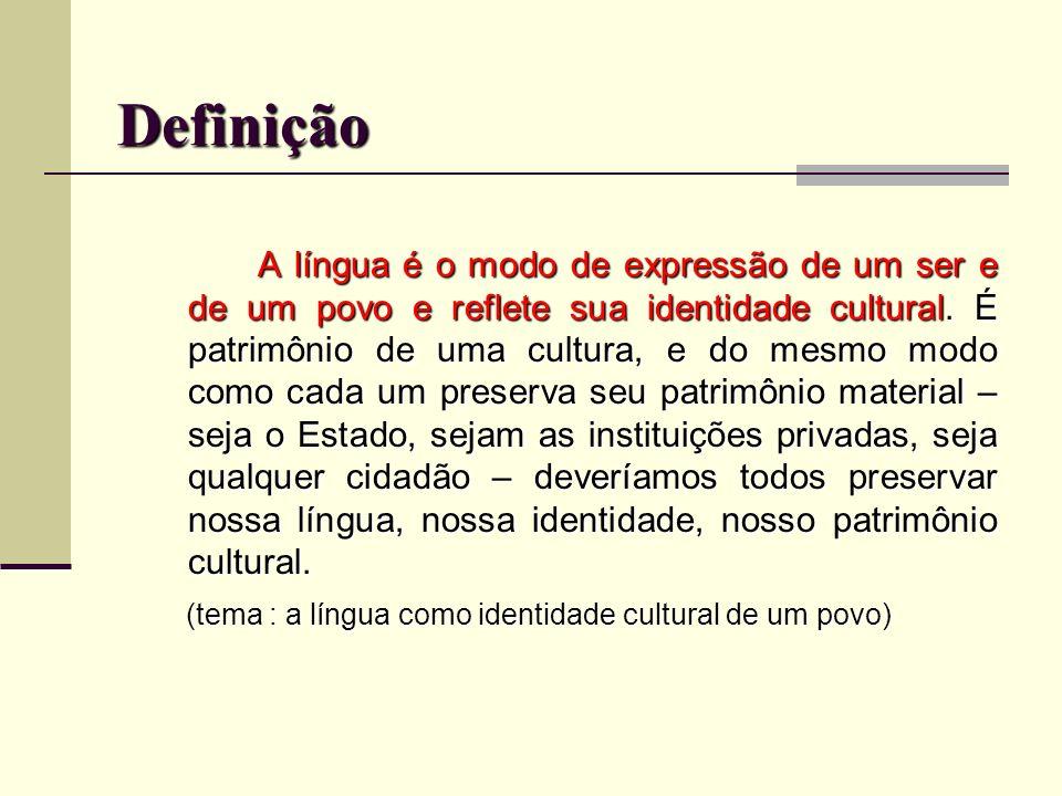 Definição A língua é o modo de expressão de um ser e de um povo e reflete sua identidade cultural. É patrimônio de uma cultura, e do mesmo modo como c
