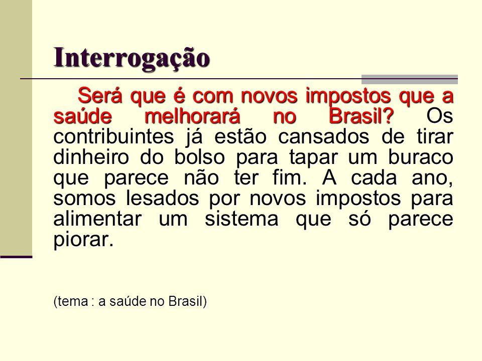 Interrogação Será que é com novos impostos que a saúde melhorará no Brasil? Os contribuintes já estão cansados de tirar dinheiro do bolso para tapar u