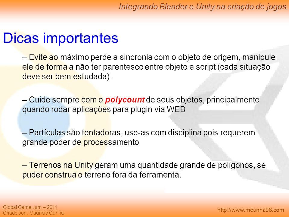Global Game Jam – 2011 Criado por : Mauricio Cunha Integrando Blender e Unity na criação de jogos http://www.mcunha98.com Dicas importantes – Evite ao