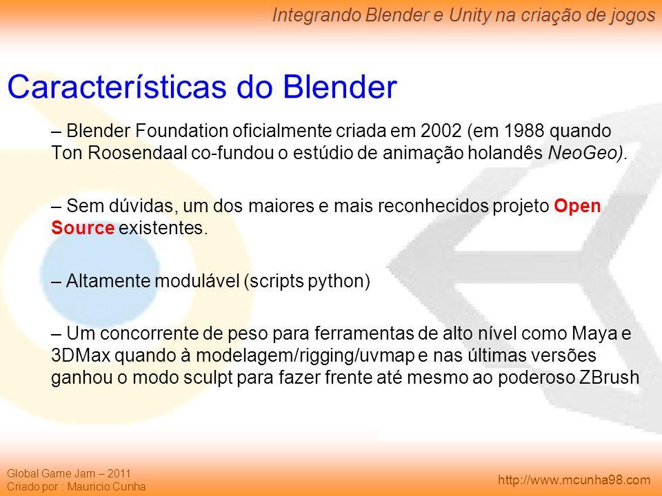 Global Game Jam – 2011 Criado por : Mauricio Cunha Integrando Blender e Unity na criação de jogos http://www.mcunha98.com Características do Blender –