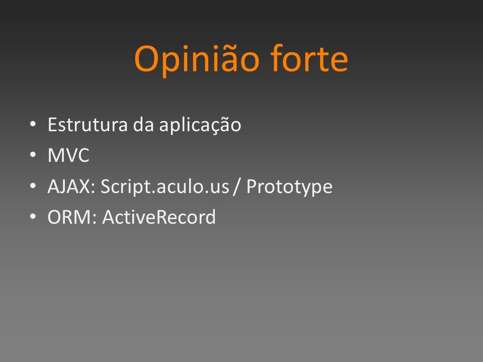 Opinião forte Estrutura da aplicação MVC AJAX: Script.aculo.us / Prototype ORM: ActiveRecord