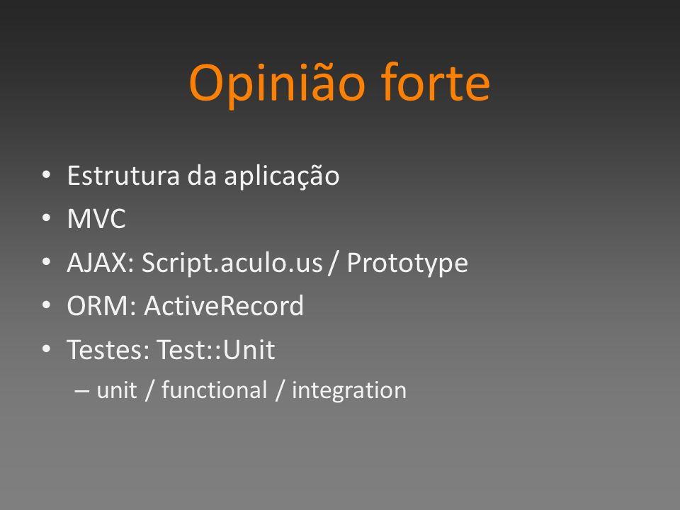 Opinião forte Estrutura da aplicação MVC AJAX: Script.aculo.us / Prototype ORM: ActiveRecord Testes: Test::Unit – unit / functional / integration