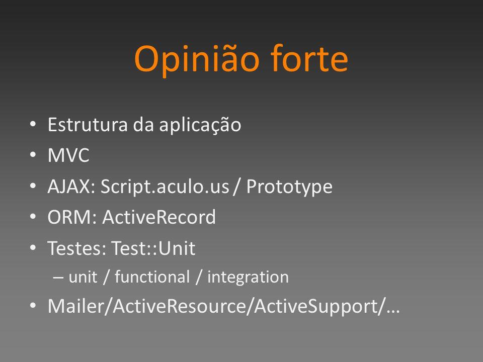 Opinião forte Estrutura da aplicação MVC AJAX: Script.aculo.us / Prototype ORM: ActiveRecord Testes: Test::Unit – unit / functional / integration Mailer/ActiveResource/ActiveSupport/…
