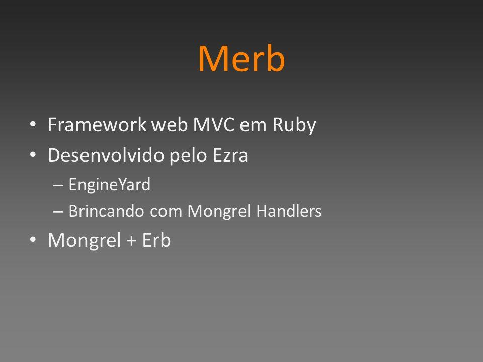 Merb Framework web MVC em Ruby Desenvolvido pelo Ezra – EngineYard – Brincando com Mongrel Handlers Mongrel + Erb