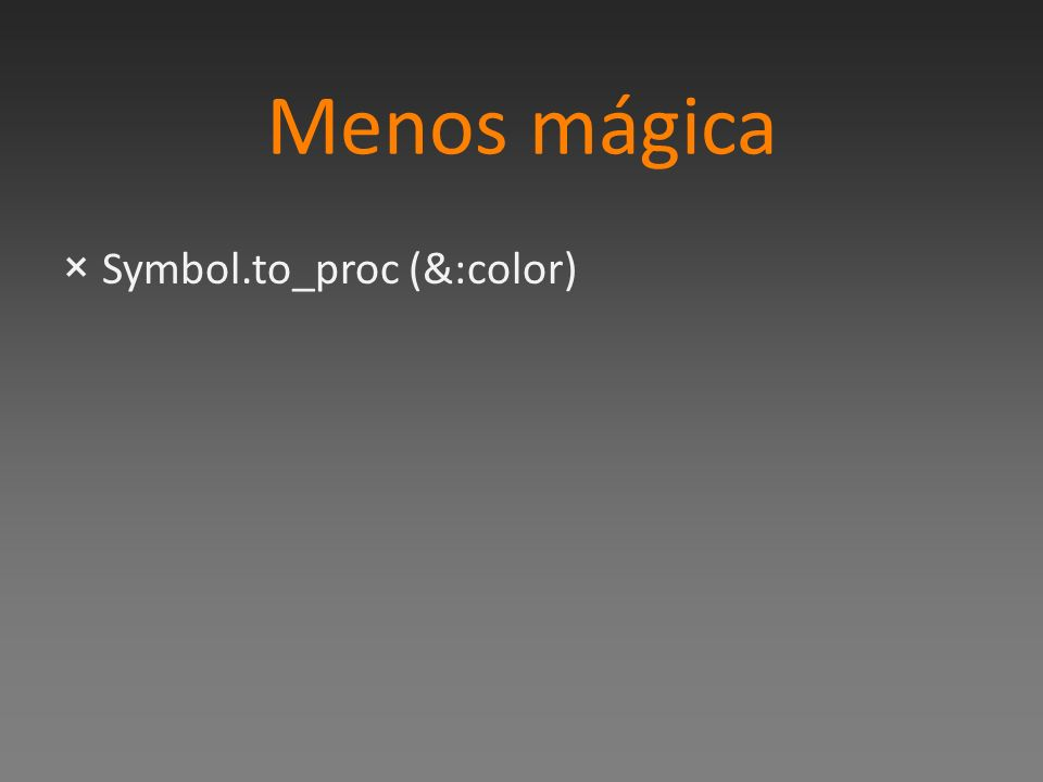 Menos mágica ×Symbol.to_proc (&:color)