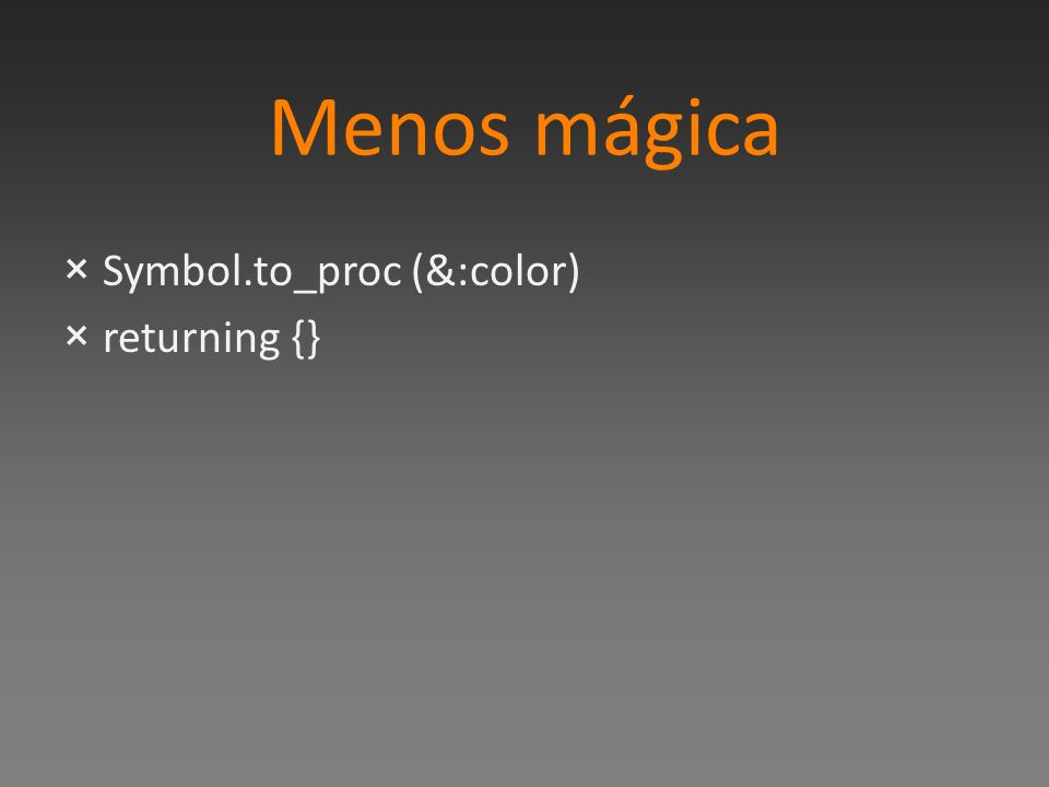Menos mágica ×Symbol.to_proc (&:color) ×returning {}
