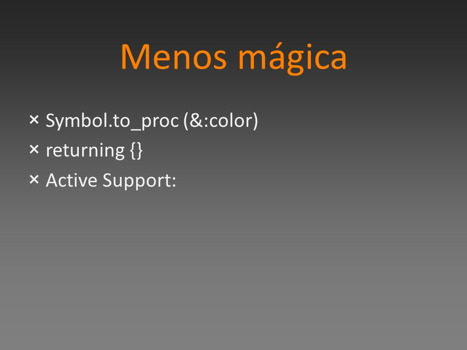 Menos mágica ×Symbol.to_proc (&:color) ×returning {} ×Active Support: