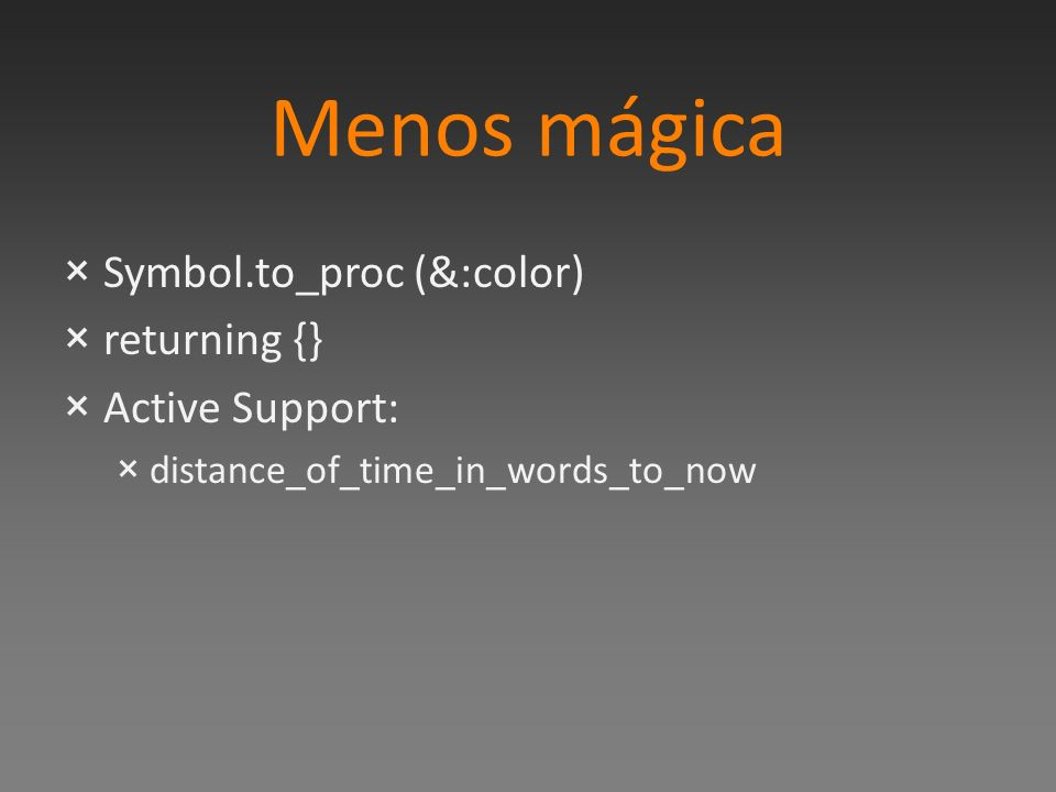 Menos mágica ×Symbol.to_proc (&:color) ×returning {} ×Active Support: ×distance_of_time_in_words_to_now