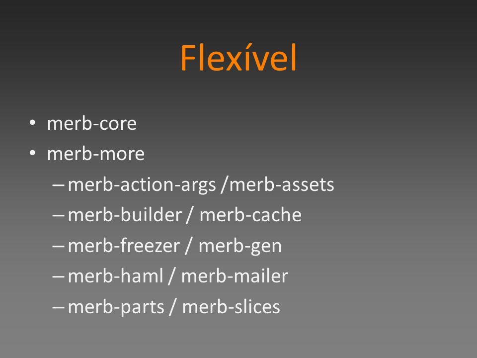 Flexível merb-core merb-more – merb-action-args /merb-assets – merb-builder / merb-cache – merb-freezer / merb-gen – merb-haml / merb-mailer – merb-parts / merb-slices